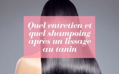 Quel entretien et quel shampoing après un lissage au tannin ?