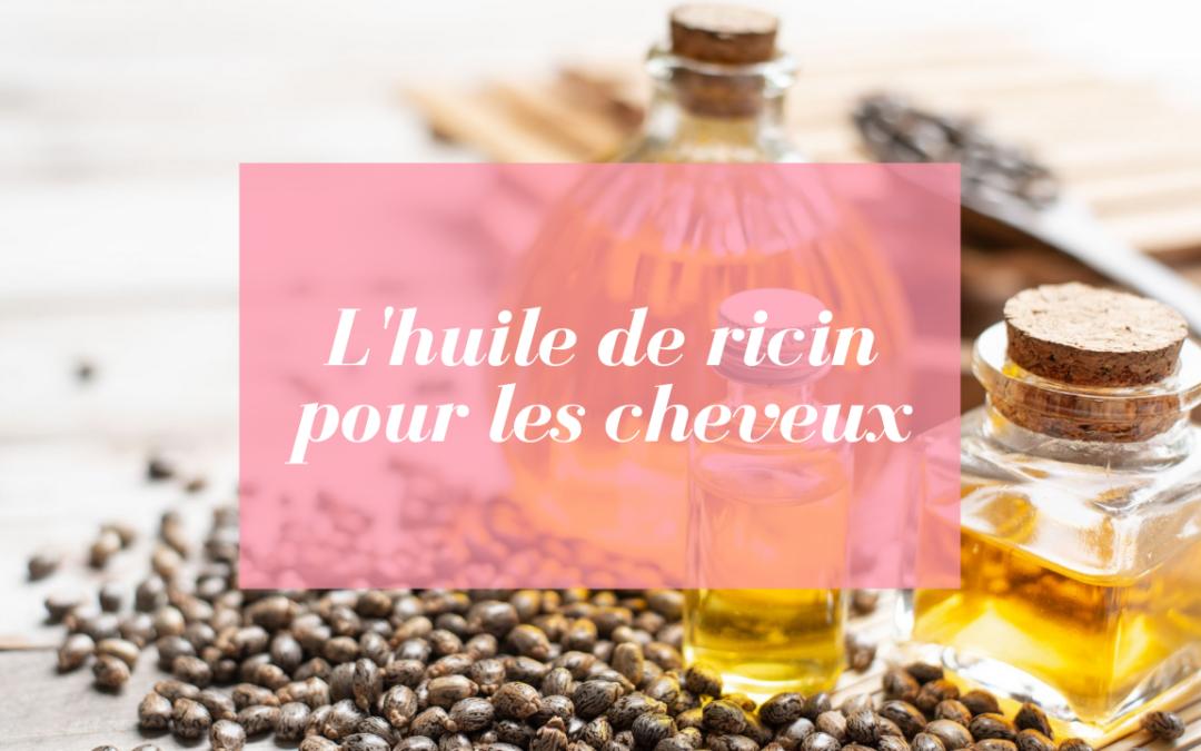 L'huile de ricin pour les cheveux : avis et conseils