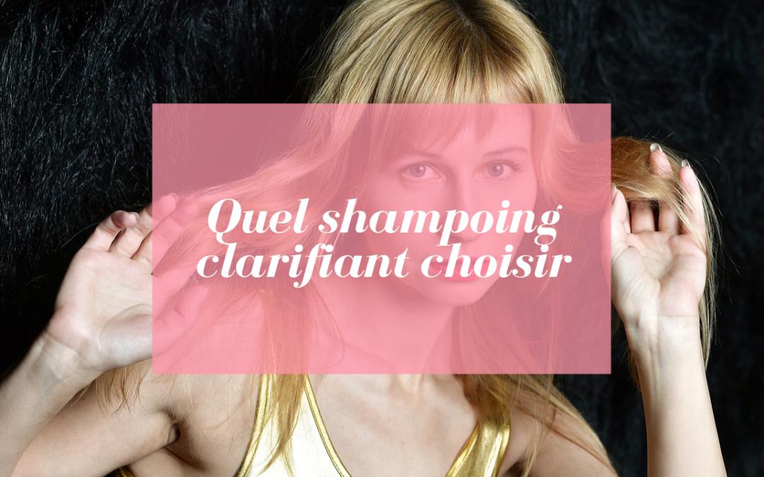 Quel shampoing clarifiant choisir
