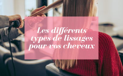 Les différents types de lissages pour vos cheveux